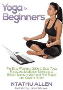 Yoga for Beginners The Busy Woman's Guide To Easy Yoga Poses To Reduce Stress Kindle Book